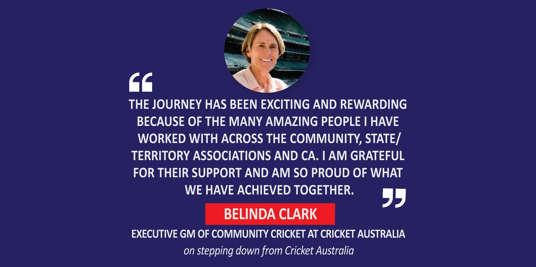 Belinda Clark, Executive GM of Community Cricket, Cricket Australia on stepping down from Cricket Australia