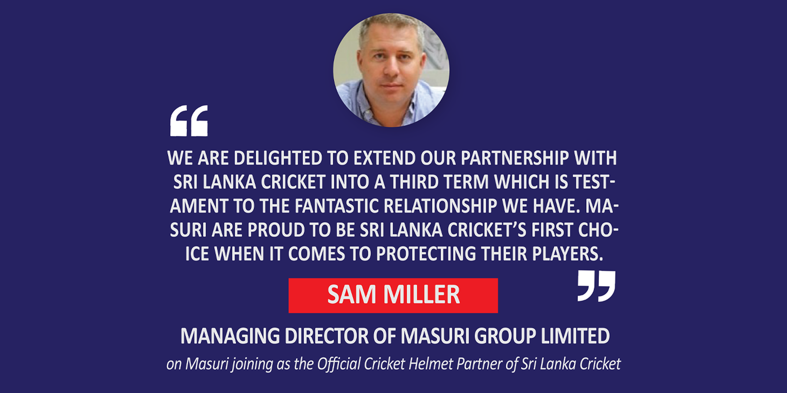 Sam Miller, Managing Director of Masuri Group Limited Masuri Joining in as the Official Cricket Helmet Partner of Sri Lanka Cricket