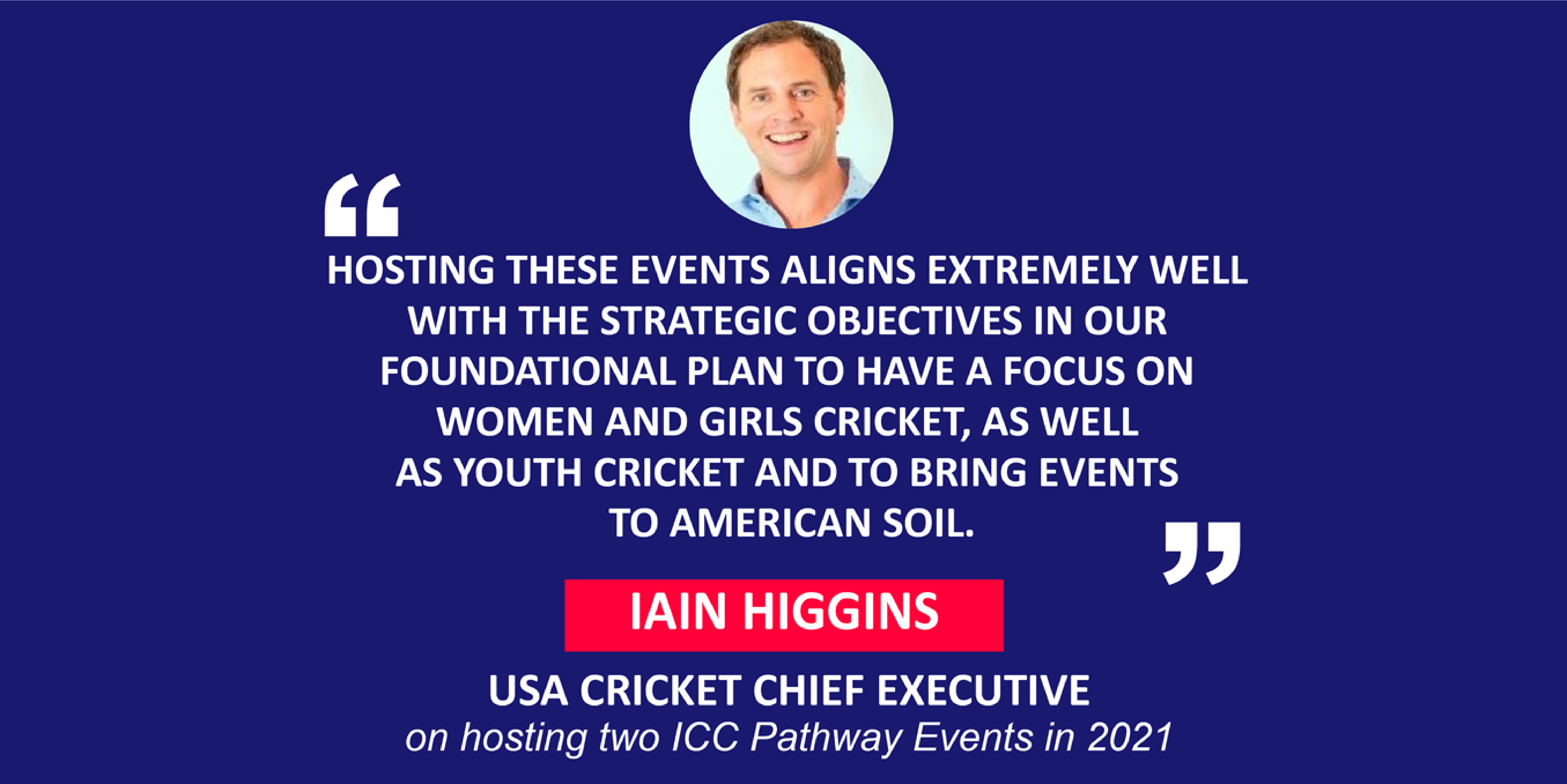 Iain Higgins, USA Cricket Chief Executive on hosting two ICC Pathway Events in 2021