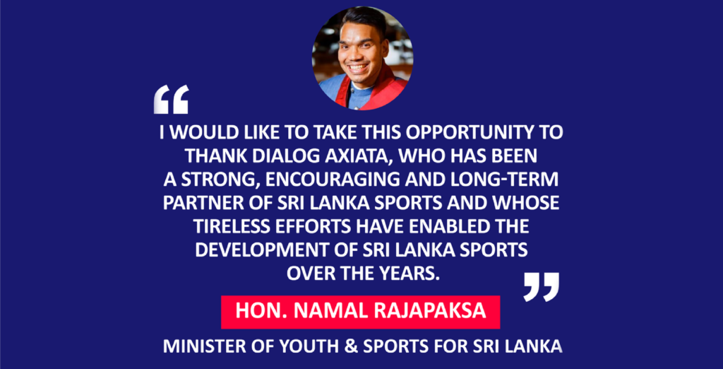 Hon. Namal Rajapaksa, Minster of Youth & Sports for Sri Lanka on extending Axiata's sponsorship through 2023