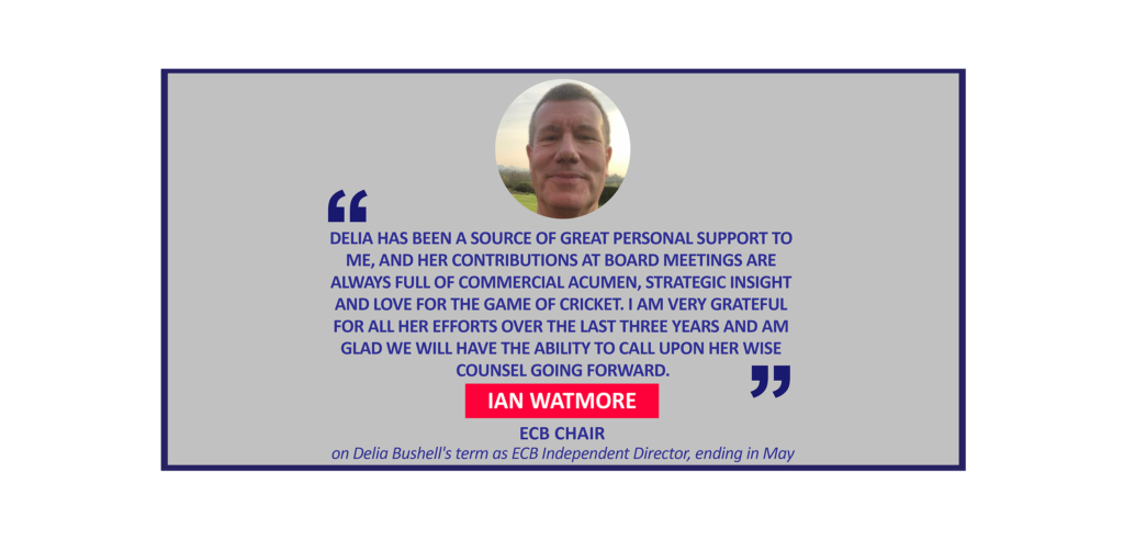 Ian Watmore, ECB Chair on Delia Bushell's term as ECB Independent Director, ending in May