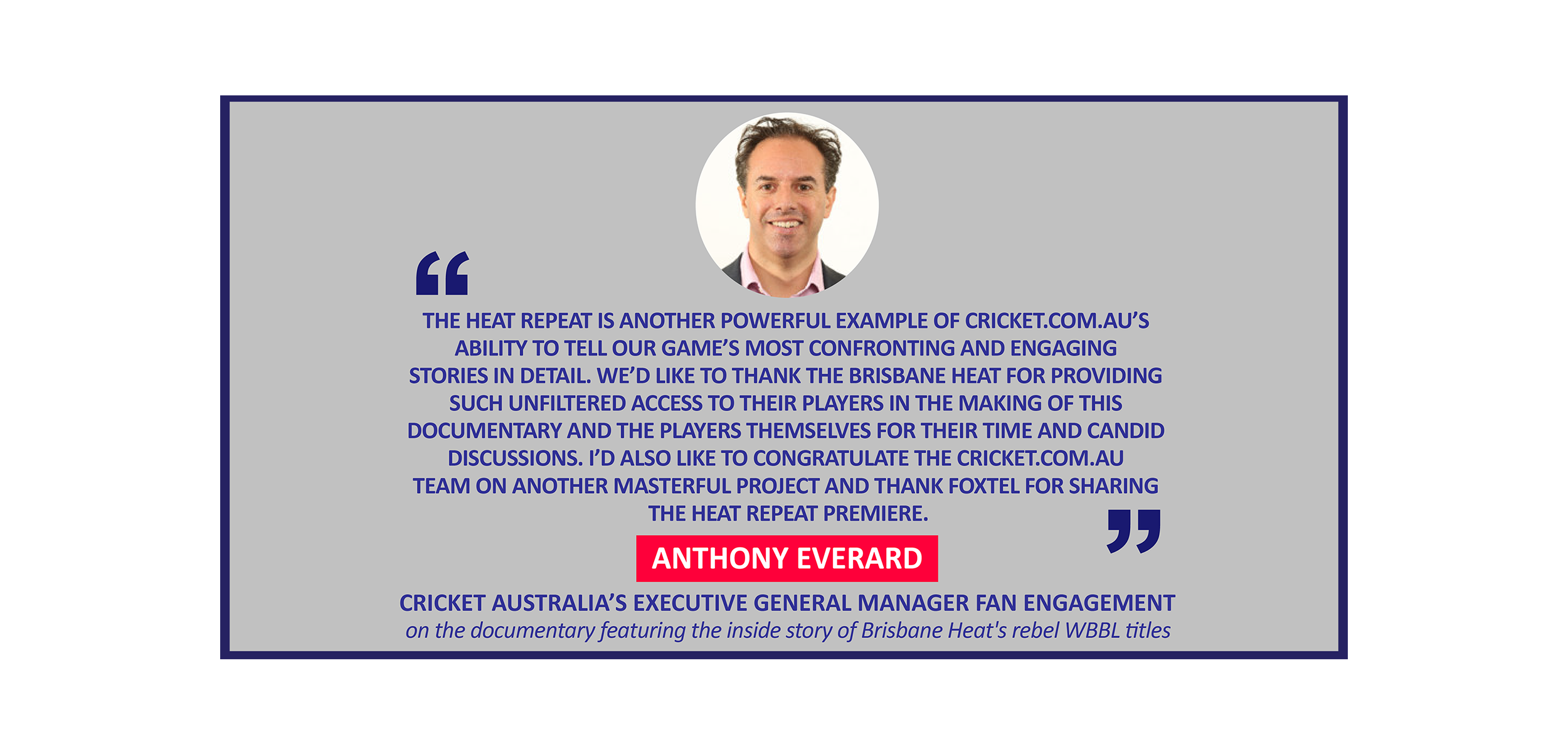 Anthony Everard, Cricket Australia's Executive General Manager Fan Engagement on the documentary featuring the inside story of Brisbane Heat's rebel WBBL titles