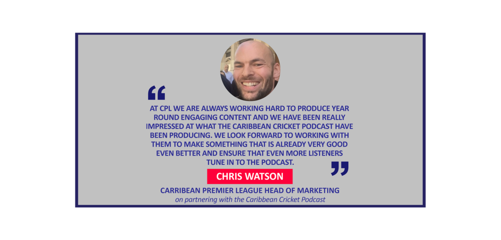 Chris Watson, Carribean Premier League Head of Marketing on partnering with the Caribbean Cricket Podcast
