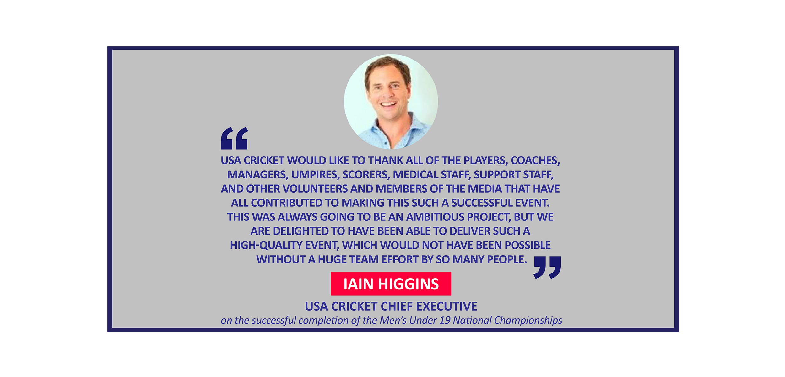 Iain Higgins, USA Cricket Chief Executive on the successful completion of the Men's Under 19 National Championships