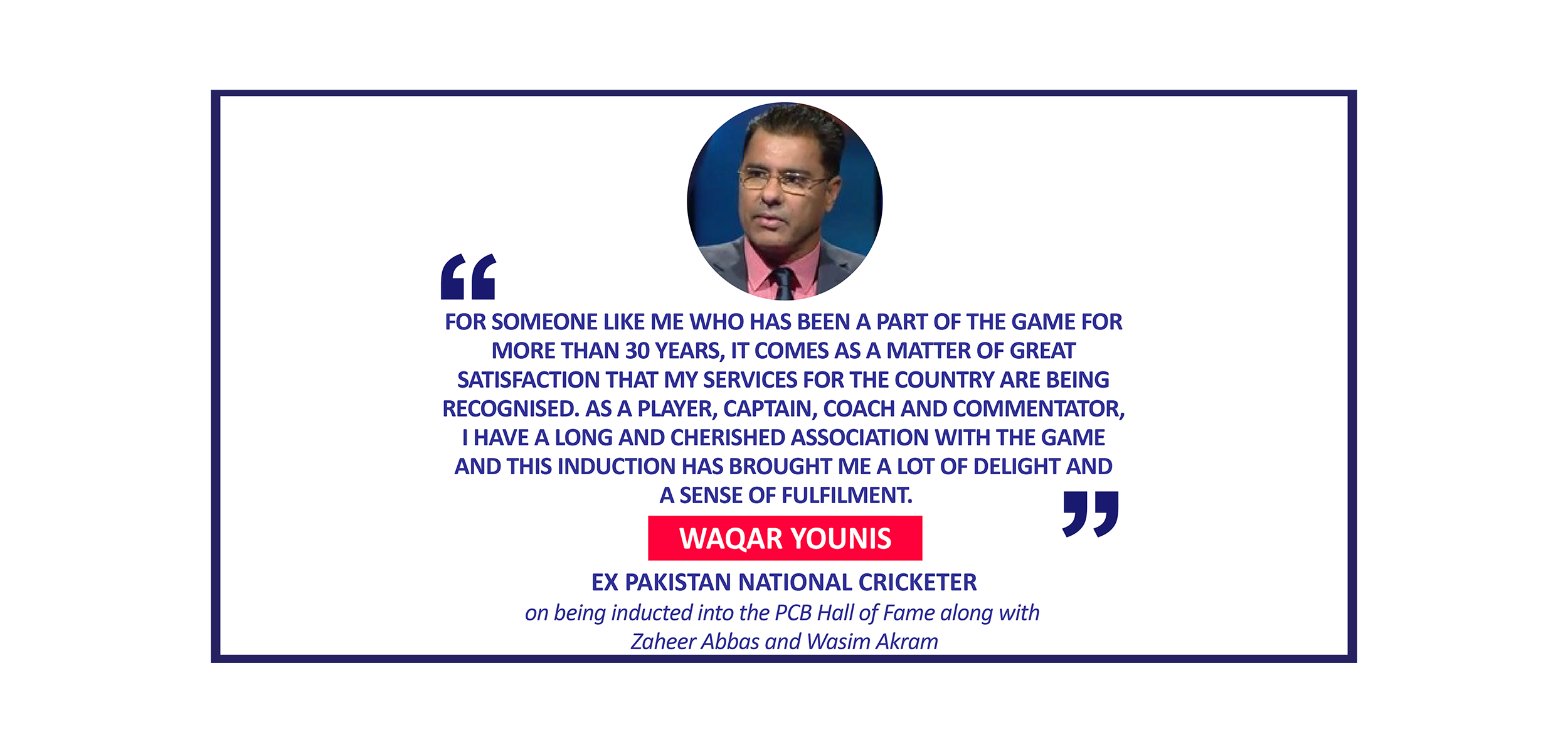 Waqar Younis, Ex Pakistan National Cricketer on being inducted into the PCB Hall of Fame along with Zaheer Abbas and Wasim Akram