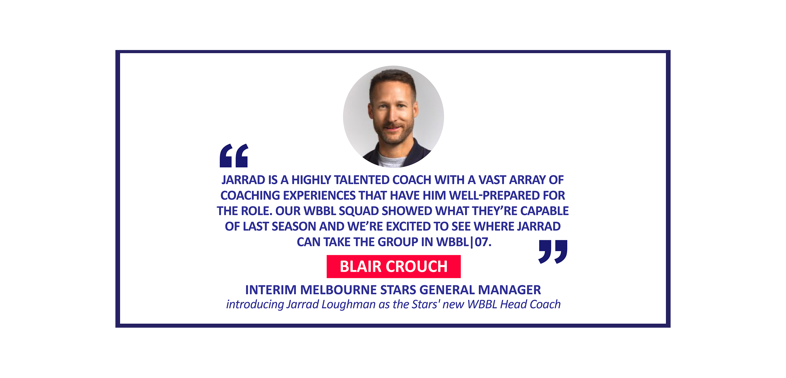 Blair Crouch, Interim Melbourne Stars General Manager introducing Jarrad Loughman as the Stars' new WBBL Head Coach