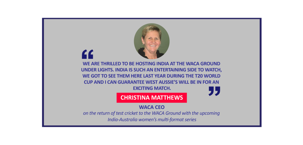 Christina Matthews, WACA CEO on the return of test cricket to the WACA Ground with the upcoming India-Australia women's multi-format series