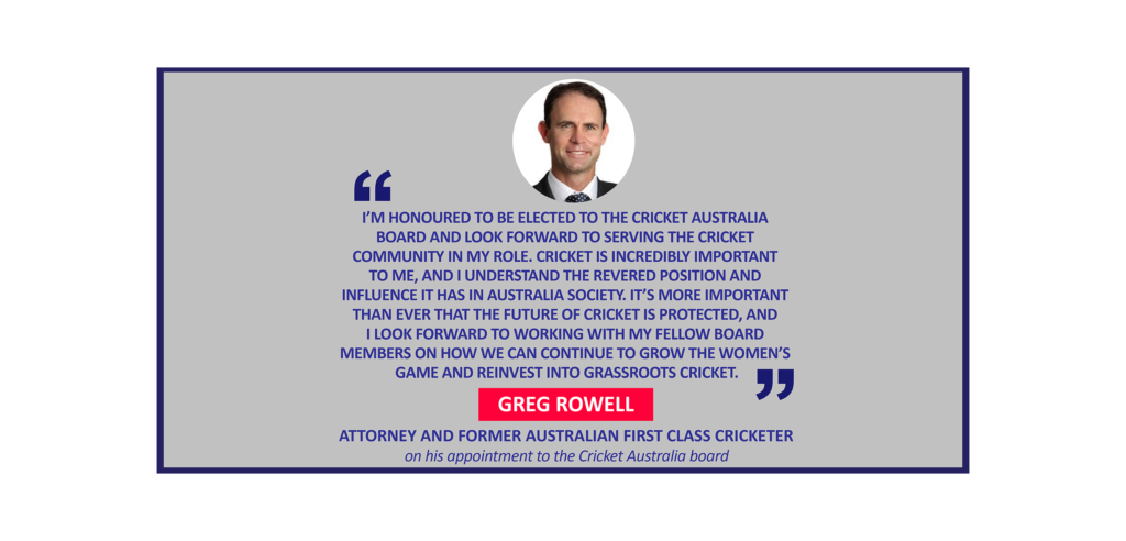 Greg Rowell, attorney and former Australian First Class Cricketer on his appointment to the Cricket Australia board