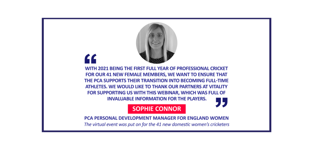 Sophie Connor, PCA Personal Development Manager for England Women The virtual event was put on for the 41 new domestic women's cricketers