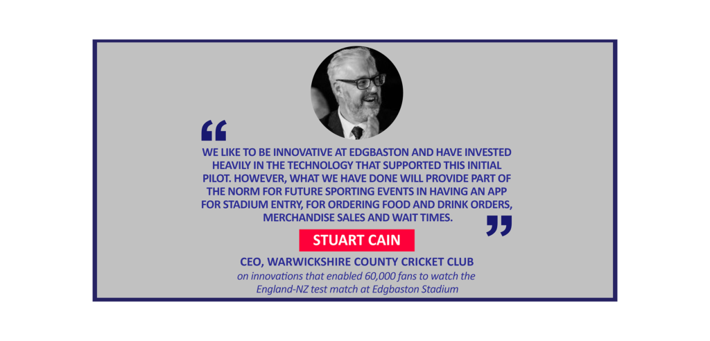 Stuart Cain, CEO, Warwickshire County Cricket Club on innovations that enabled 60,000 fans to watch the England-NZ test match at Edgbaston Stadium