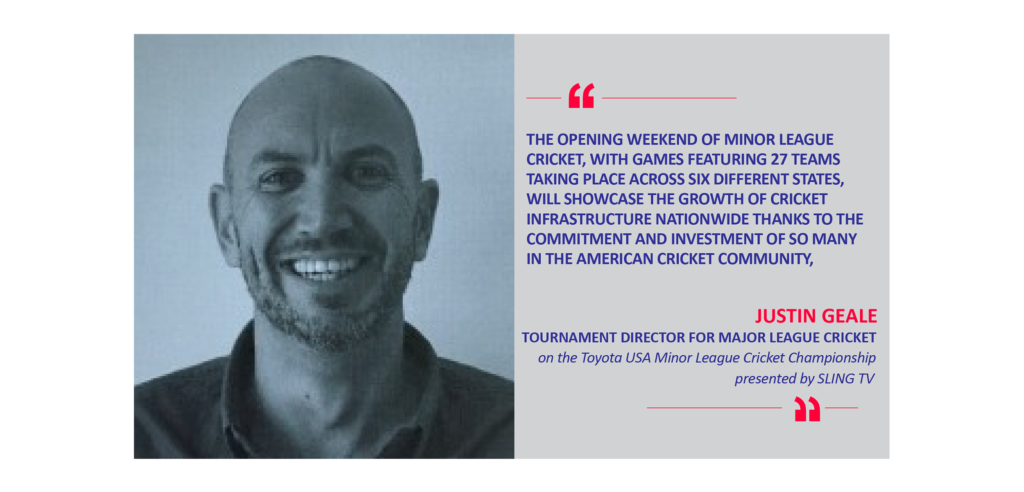 Justin Geal, Tournament Director for Major League Cricket on the Toyota USA Minor League Cricket Championship presented by SLING TV