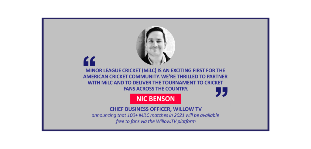 Nic Benson, Chief Business Officer, Willow TV announcing that 100+ MiLC matches in 2021 will be available free to fans via the Willow.TV platform