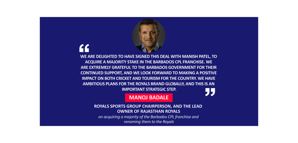 Manoj Badale, Royals Sports Group Chairperson, and the Lead Owner of Rajasthan Royals on acquiring a majority of the Barbados CPL franchise and renaming them to the Royals