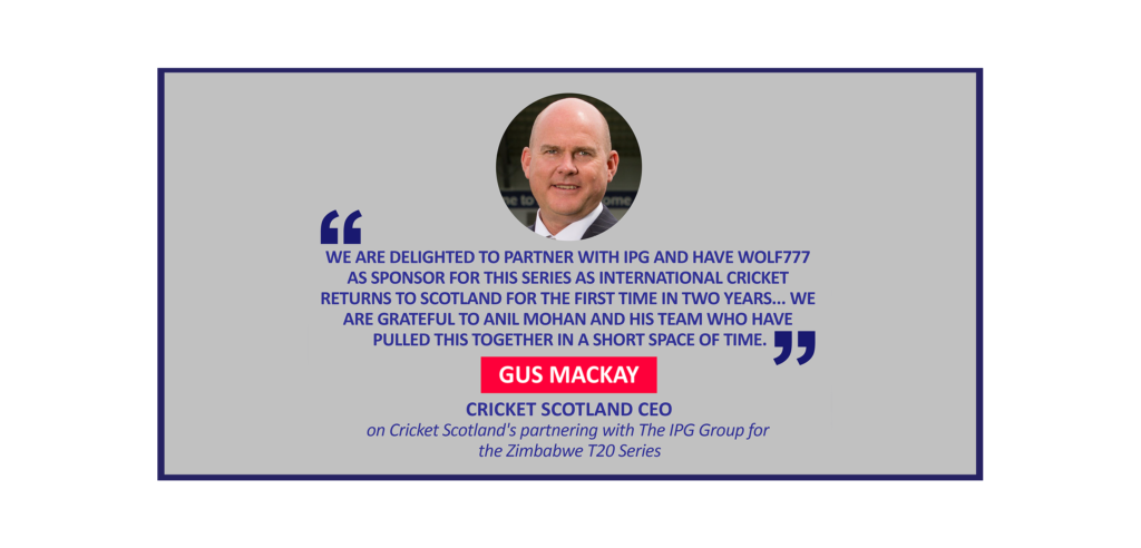 Gus Mackay, Cricket Scotland CEO on Cricket Scotland's partnering with The IPG Group for the Zimbabwe T20 Series