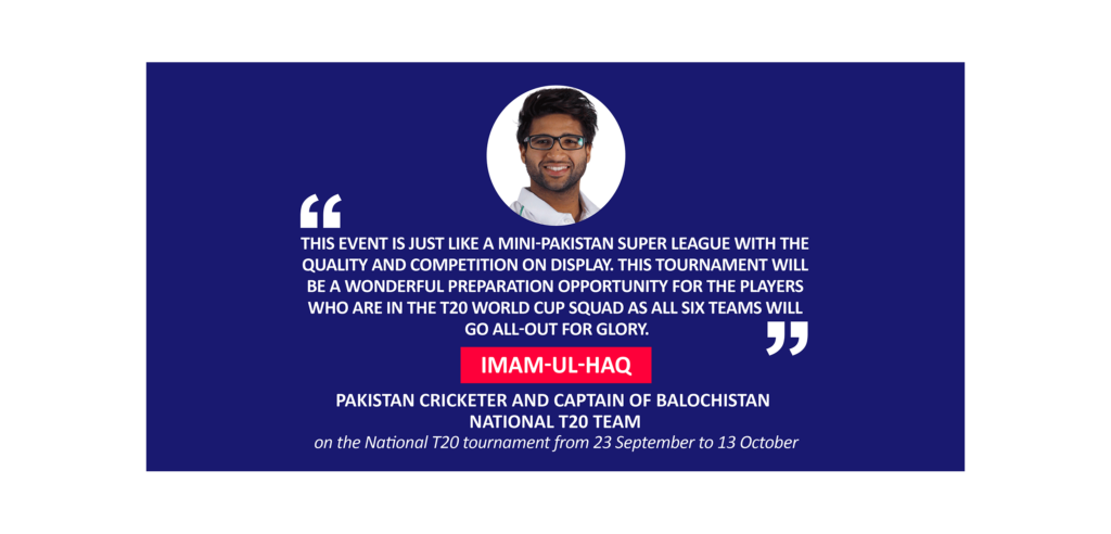 Imam-ul-Haq, Pakistan Cricketer and captain of Balochistan National T20 team on the National T20 tournament from 23 September to 13 October
